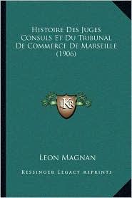 Histoire Des Juges Consuls Et Du Tribunal De Commerce De Marseille (1906)