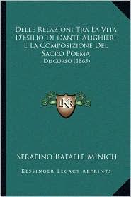Delle Relazioni Tra La Vita D'Esilio Di Dante Alighieri E La Composizione Del Sacro Poema: Discorso (1865)