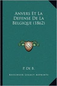 Anvers Et La Defense de La Belgique (1862)