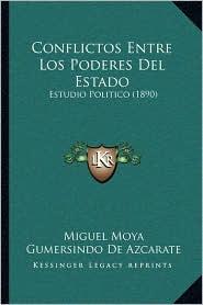 Conflictos Entre Los Poderes del Estado: Estudio Politico (1890) - Miguel Moya, Gumersindo De Azcarate (Introduction)