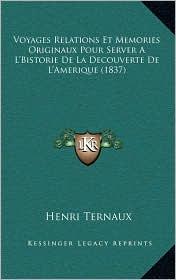 Voyages Relations Et Memories Originaux Pour Server A L'Bistorie de La Decouverte de L'Amerique (1837) - Henri Ternaux