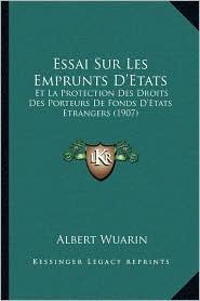 Essai Sur Les Emprunts D'Etats: Et La Protection Des Droits Des Porteurs de Fonds D'Etats Etrangers (1907)
