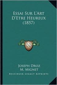 Essai Sur L'Art D'Etre Heureux (1857) - Joseph Droz, Francois Auguste Marie Alexis Mignet (Introduction)