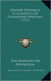 Diatribe Historico Ecclesiastica De Cognatione Spirituali (1771) - Jon Olafsson Fra Svefneyjum