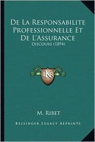 De La Responsabilite Professionnelle Et De L'Assurance: Discours (1894) - M. Ribet