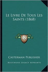 Le Livre de Tous Les Saints (1868)