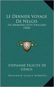 Le Dernier Voyage De Nelgis: Ou Memoires D'Un Vieillard (1828) - Stephanie Felicite De Genlis