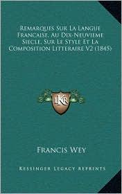 Remarques Sur La Langue Francaise, Au Dix-Neuvieme Siecle, Sur Le Style Et La Composition Litteraire V2 (1845)