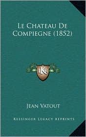 Le Chateau De Compiegne (1852) - Jean Vatout