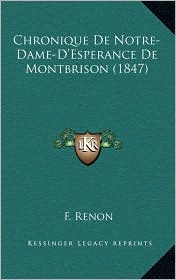 Chronique De Notre-Dame-D'Esperance De Montbrison (1847) - F. Renon