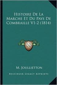 Histoire De La Marche Et Du Pays De Combraille V1-2 (1814) - M. Joullietton