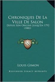 Chroniques De La Ville De Salon: Depuis Son Origine Jusqu'En 1792 (1882) - Louis Gimon