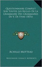 Questionnaire Complet Sur Toutes Les Regles De La Grammaire Des Grammaires De V. De Fivas (1876) - Achille Motteau