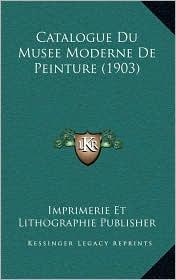 Catalogue Du Musee Moderne De Peinture (1903)