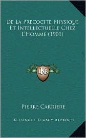 De La Precocite Physique Et Intellectuelle Chez L'Homme (1901) - Pierre Carriere