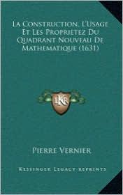 La Construction, L'Usage Et Les Proprietez Du Quadrant Nouvela Construction, L'Usage Et Les Proprietez Du Quadrant Nouveau de Mathematique (1631) Au - Pierre Vernier