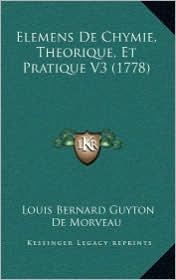 Elemens de Chymie, Theorique, Et Pratique V3 (1778) - Louis Bernard Guyton De Morveau