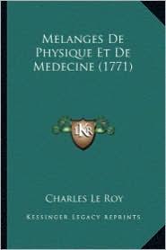 Melanges de Physique Et de Medecine (1771) - Charles Le Roy