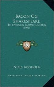 Bacon Og Shakespeare: En Sproglig Sammenligning (1906) - Niels Bogholm