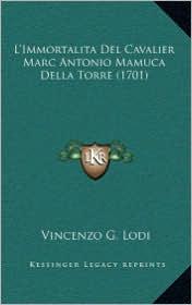 L'Immortalita del Cavalier Marc Antonio Mamuca Della Torre (1701) - Vincenzo G. Lodi