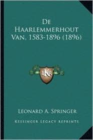de Haarlemmerhout Van, 1583-1896 (1896) - Leonard A. Springer