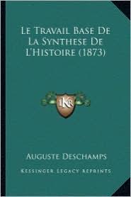 Le Travail Base de La Synthese de L'Histoire (1873) - Auguste DesChamps