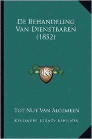 de Behandeling Van Dienstbaren (1852) - Tot Nut Van Algemeen