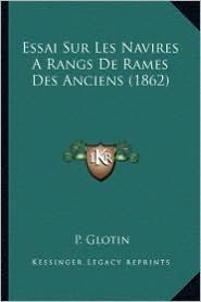 Essai Sur Les Navires a Rangs de Rames Des Anciens (1862) - P. Glotin