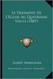 Le Triomphe de L'Eglise Au Quatrieme Siecle (1887) - Albert Marignan