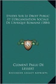 Etudes Sur Le Droit Public Et L'Organisation Sociale de L'Afrique Romaine (1884)