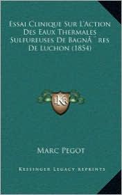 Essai Clinique Sur L'Action Des Eaux Thermales Sulfureuses de Bagneres de Luchon (1854) - Marc Pegot
