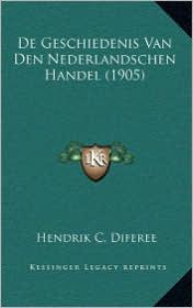 de Geschiedenis Van Den Nederlandschen Handel (1905) - Hendrik C. Diferee