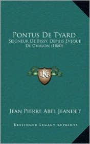 Pontus de Tyard: Seigneur de Bissy, Depuis Eveque de Chalon (1860) - Jean Pierre Abel Jeandet