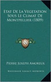 Etat de La Vegetation Sous Le Climat de Montpellier (1809) - Pierre Joseph Amoreux