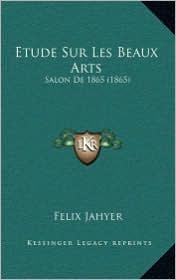 Etude Sur Les Beaux Arts: Salon de 1865 (1865) - Felix Jahyer