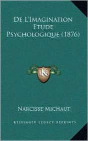 de L'Imagination Etude Psychologique (1876) - Narcisse Michaut