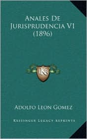 Anales de Jurisprudencia V1 (1896) - Adolfo Leon Gomez