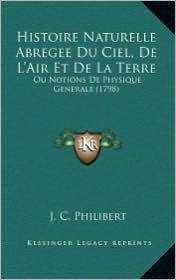 Histoire Naturelle Abregee Du Ciel, de L'Air Et de La Terre: Ou Notions de Physique Generale (1798) - J.C. Philibert