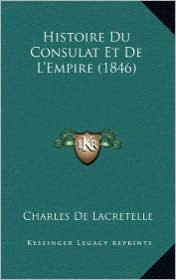 Histoire Du Consulat Et de L'Empire (1846) - Charles De Lacretelle