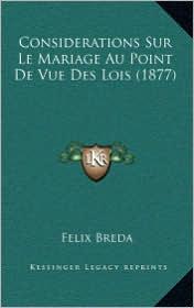 Considerations Sur Le Mariage Au Point De Vue Des Lois (1877) - Felix Breda