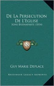 De La Persecution De L'Eglise: Sons Buonaparte (1814) - Guy Marie Deplace