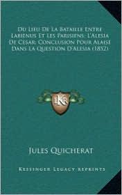 Du Lieu De La Bataille Entre Labienus Et Les Parisiens; L'Alesia De Cesar; Conclusion Pour Alaise Dans La Question D'Alesia (1852) - Jules Quicherat