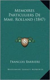 Memoires Particuliers De Mme. Rolland (1847) - Francois Barriere