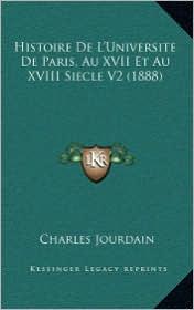 Histoire de L'Universite de Paris, Au XVII Et Au XVIII Siecle V2 (1888)