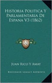 Historia Politica Y Parlamentaria De Espana V3 (1862) - Juan Rico Y Amat