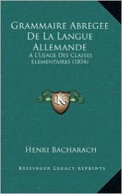Grammaire Abregee De La Langue Allemande: A L'Usage Des Classes Elementaires (1854) - Henri Bacharach