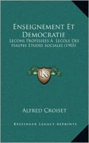 Enseignement Et Democratie: Lecons Professees A Lecole Des Hautes Etudes Sociales (1905) - Alfred Croiset