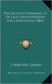 Des Facultes Humaines Et De Leur Developpement Par L'Education (1865) - J. Marchef Girard