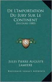 De L'Importation Du Jury Sur Le Continent: Discours (1885) - Jules Pierre Auguste Lameere
