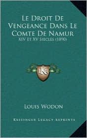 Le Droit De Vengeance Dans Le Comte De Namur: XIV Et XV Siecles (1890) - Louis Wodon